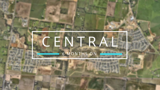 Central – 6 Months On