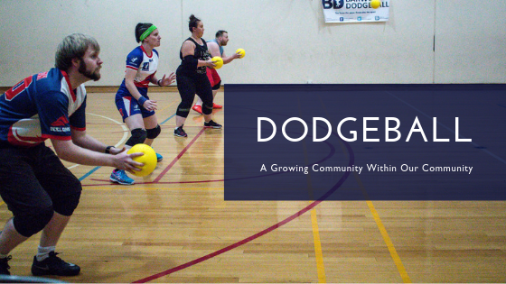 Dodgeball - A Growing Community Within Our Community