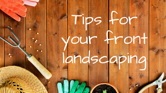 Tips for your front landscaping