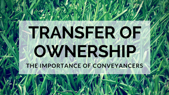 Transfer Of Ownership – The Importance Of Conveyancers